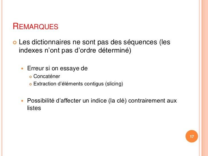 Remarques<br />Les dictionnaires ne sont pas des séquences (les indexes n'ont pas d'ordre déterminé)<br />Erreur si on ess...