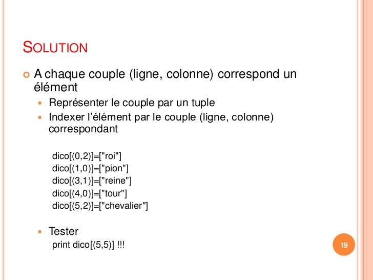 Solution<br />A chaque couple (ligne, colonne) correspond un élément<br />Représenter le couple par un tuple<br />Indexer ...