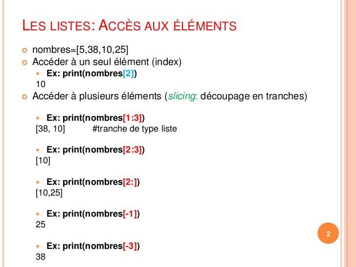 Les listes: Accès aux éléments<br />nombres=[5,38,10,25]<br />Accéder à un seul élément (index)<br />Ex: print(nombres[2])...