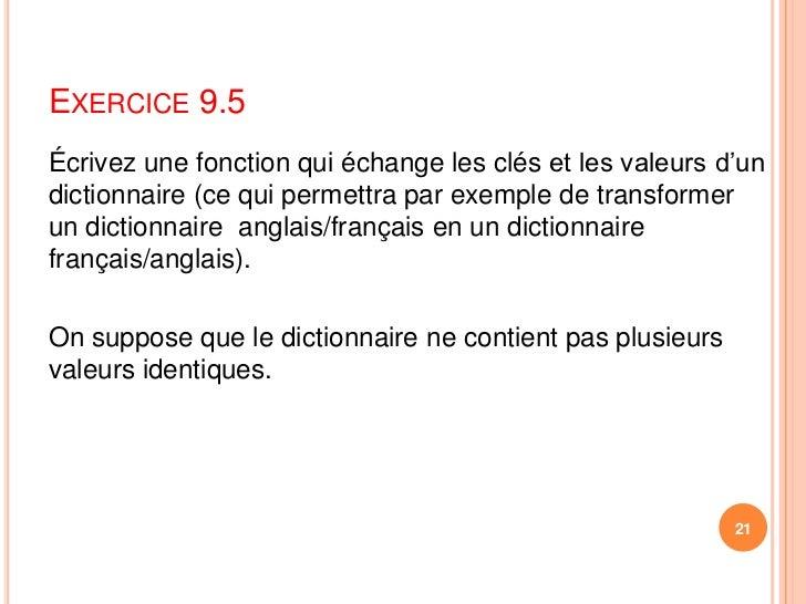 Exercice 9.5<br />Écrivez une fonction qui échange les clés et les valeurs d'un dictionnaire (ce qui permettra par exemple...
