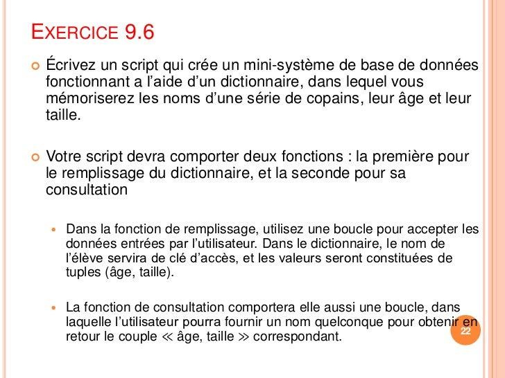Exercice 9.6<br />Écrivez un script qui crée un mini-système de base de données fonctionnant a l'aide d'un dictionnaire, d...