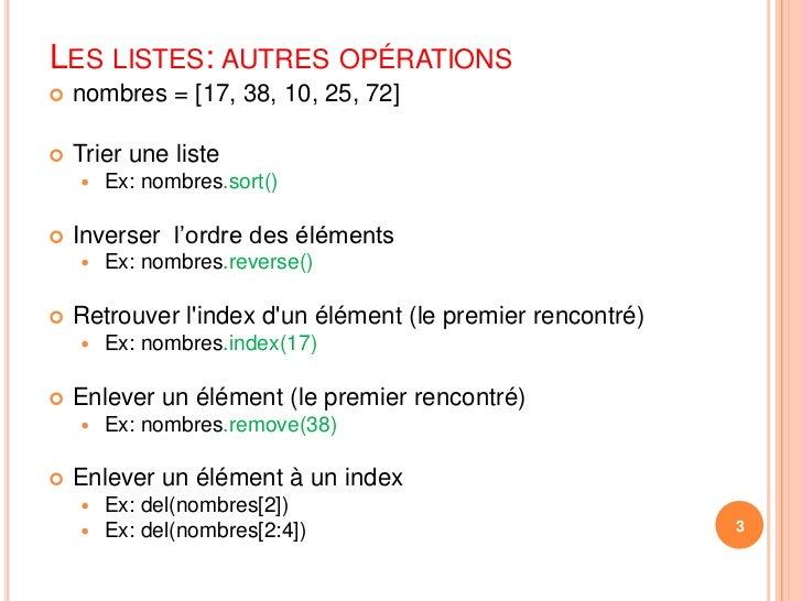 nombres = [17, 38, 10, 25, 72]<br />Trier une liste<br />Ex: nombres.sort()<br />Inverser  l'ordre des éléments<br />Ex: n...
