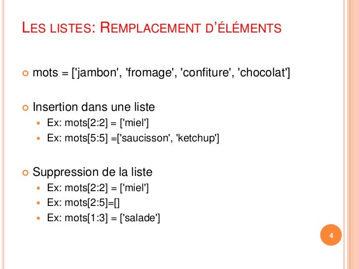 Les listes: Remplacement d'éléments<br />mots = ['jambon', 'fromage', 'confiture', 'chocolat']<br />Insertion dans une lis...