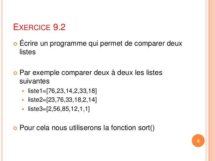 Exercice 9.2<br />Écrire un programme qui permet de comparer deux listes<br />Par exemple comparer deux à deux les listes ...