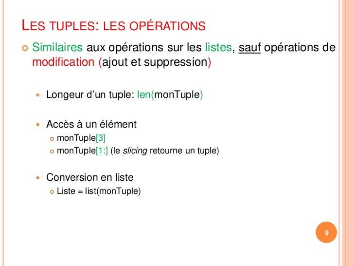 Similaires aux opérations sur les listes, sauf opérations de modification(ajout et suppression)<br />Longeur d'un tuple: l...
