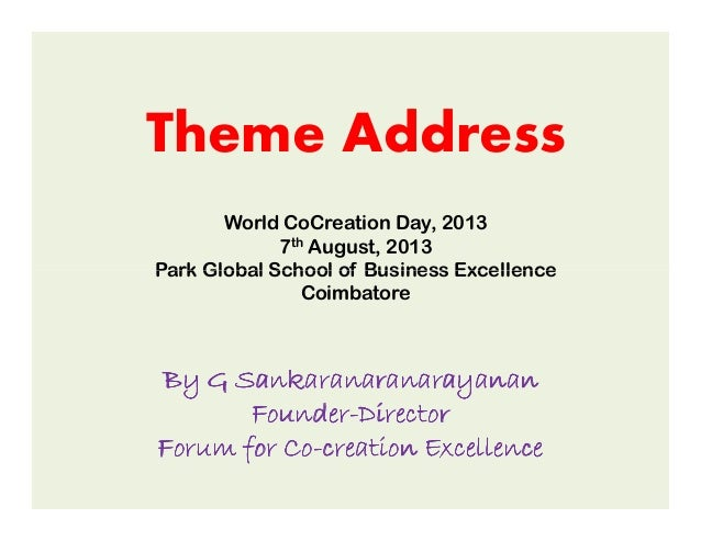 Theme Address World CoCreation Day, 2013 7th August, 2013 Park Global School of Business ExcellencePark Global School of B...