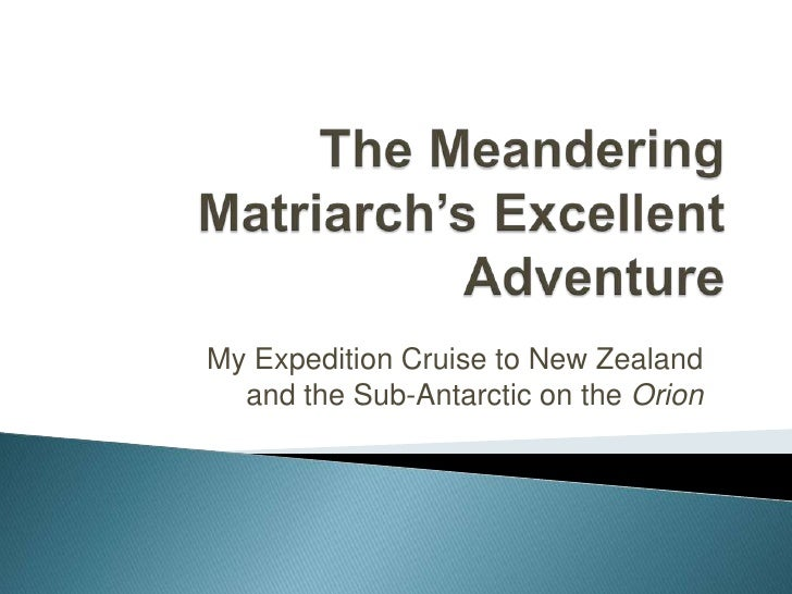The Meandering Matriarch's Excellent Adventure<br />My Expedition Cruise to New Zealand and the Sub-Antarctic on the Orion...