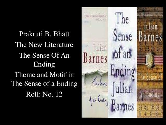 Prakruti B. Bhatt The New Literature The Sense Of An Ending Theme and Motif in The Sense of a Ending Roll: No. 12
