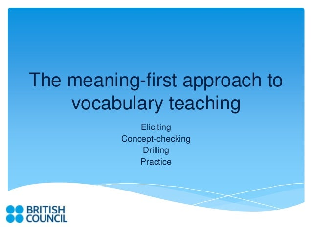 The meaning-first approach to    vocabulary teaching              Eliciting          Concept-checking              Drillin...