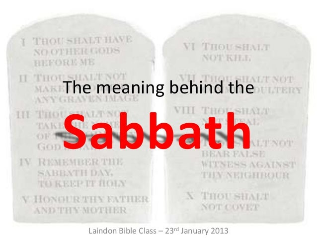 The meaning behind theSabbath  Laindon Bible Class – 23rd January 2013