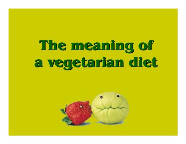 The meaning ofThe meaning of a vegetarian dieta vegetarian diet