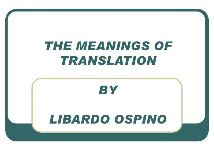 THE MEANINGS OF TRANSLATION BY LIBARDO OSPINO