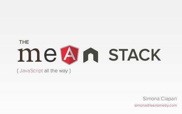 STACK THE Simona Clapan simona@leanometry.com { JavaScript all the way }