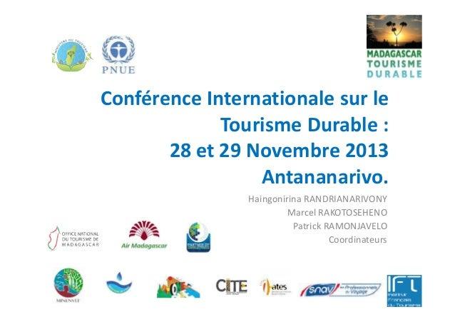Conférence Internationale sur le Tourisme Durable : 28 et 29 Novembre 201328 et 29 Novembre 2013 Antananarivo. Haingonirin...