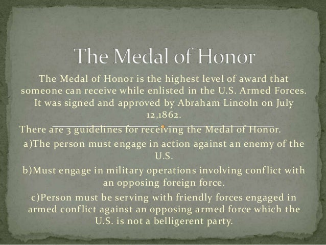 The Medal of Honor is the highest level of award thatsomeone can receive while enlisted in the U.S. Armed Forces.    It wa...