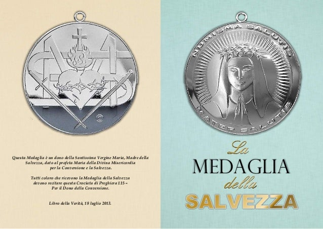Questa Medaglia è un dono della Santissima Vergine Maria, Madre della Salvezza, dato al profeta Maria della Divina Miseric...