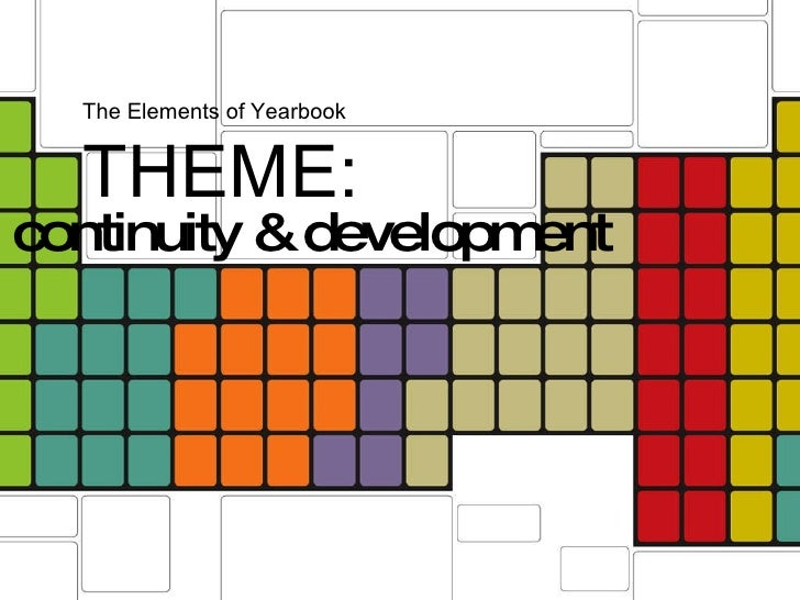 The Elements of Yearbook THEME: continuity & development