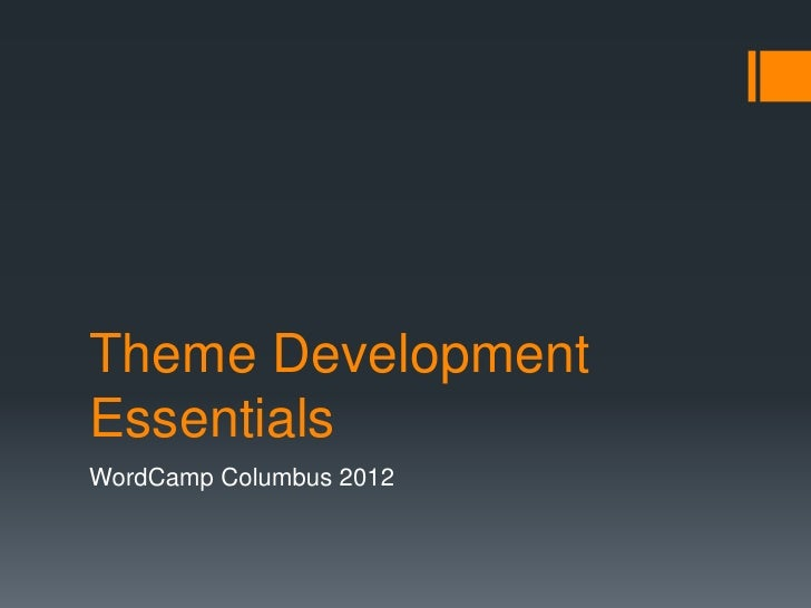Theme DevelopmentEssentialsWordCamp Columbus 2012