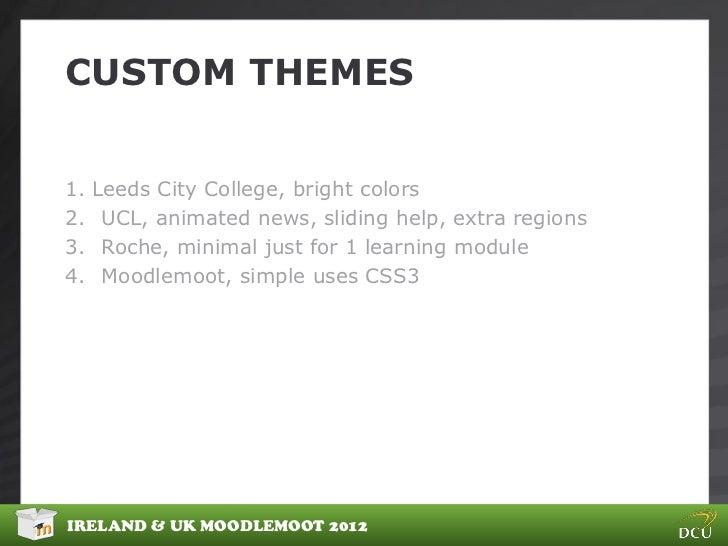 CUSTOM THEMES1.   Leeds City College, bright colors2.    UCL, animated news, sliding help, extra regions3.    Roche, minim...