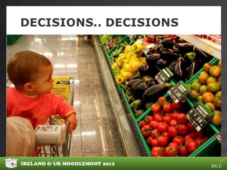 DECISIONS.. DECISIONSIRELAND & UK MOODLEMOOT 2012