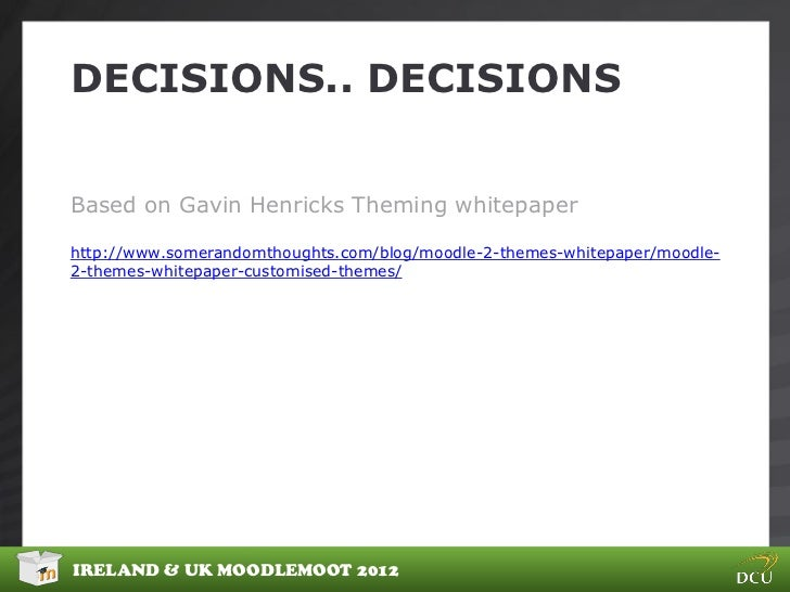 DECISIONS.. DECISIONSBased on Gavin Henricks Theming whitepaperhttp://www.somerandomthoughts.com/blog/moodle-2-themes-whit...