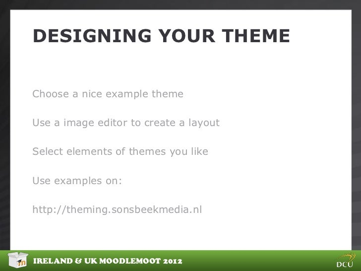 DESIGNING YOUR THEMEChoose a nice example themeUse a image editor to create a layoutSelect elements of themes you likeUse ...