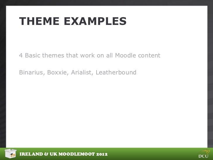 THEME EXAMPLES4 Basic themes that work on all Moodle contentBinarius, Boxxie, Arialist, LeatherboundIRELAND & UK MOODLEMOO...