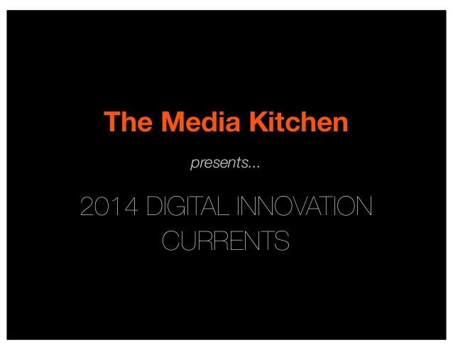 The Media Kitchen presents...  2014 DIGITAL INNOVATION CURRENTS