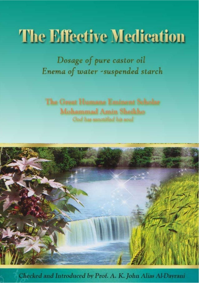 THE EFFECTIVE MEDICATION Dosage of pure Castor oil & Enema of water -suspended starch Authored by The Great Humane Eminent...