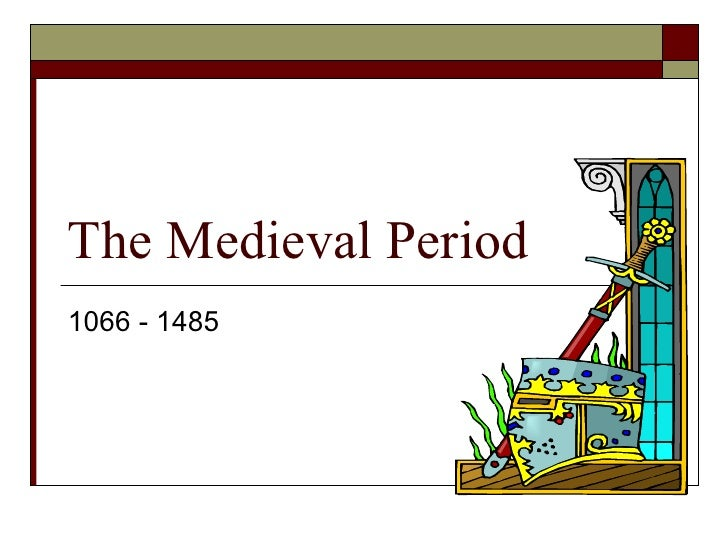 The Medieval Period1066 - 1485