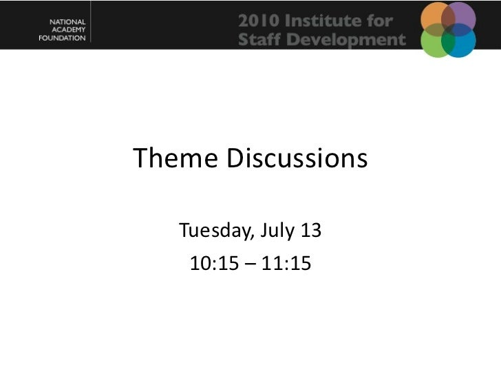 Theme Discussions Tuesday, July 13 10:15 – 11:15
