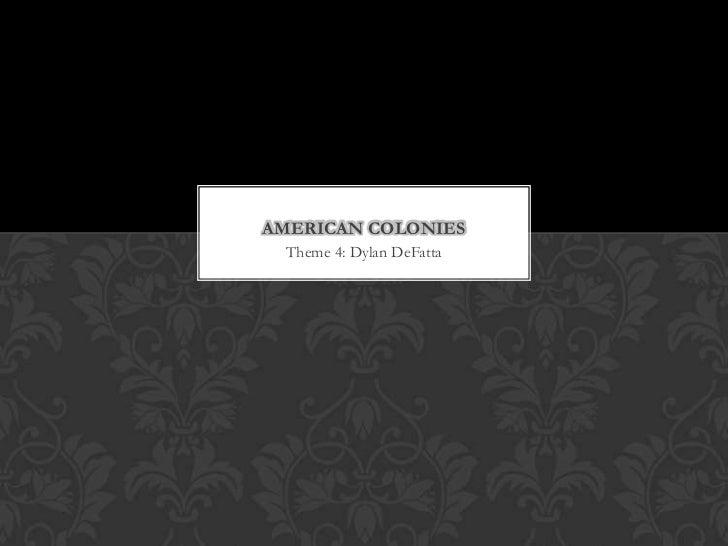 Theme 4: Dylan DeFatta<br />American Colonies<br />