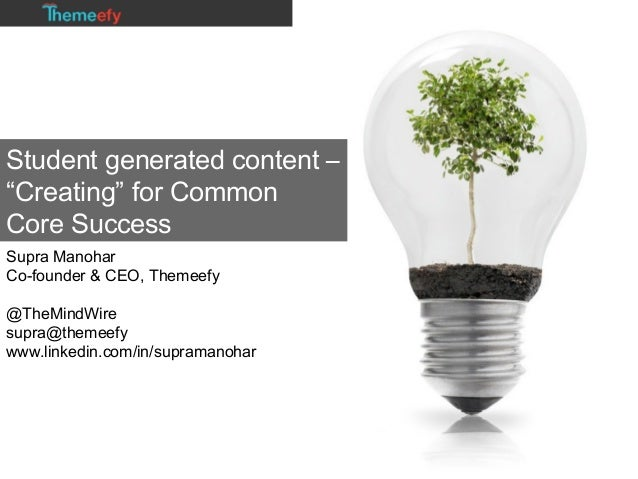 "Student generated content – ""Creating"" for Common Core Success Supra Manohar Co-founder & CEO, Themeefy @TheMindWire supra..."