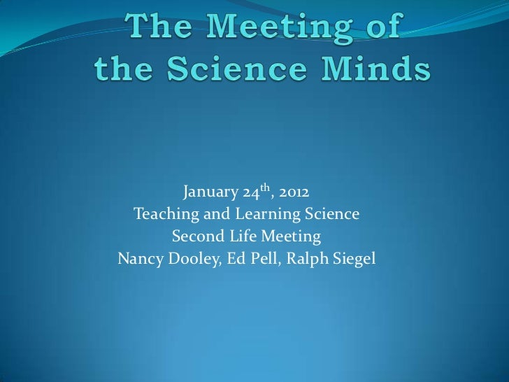 January 24th, 2012 Teaching and Learning Science      Second Life MeetingNancy Dooley, Ed Pell, Ralph Siegel