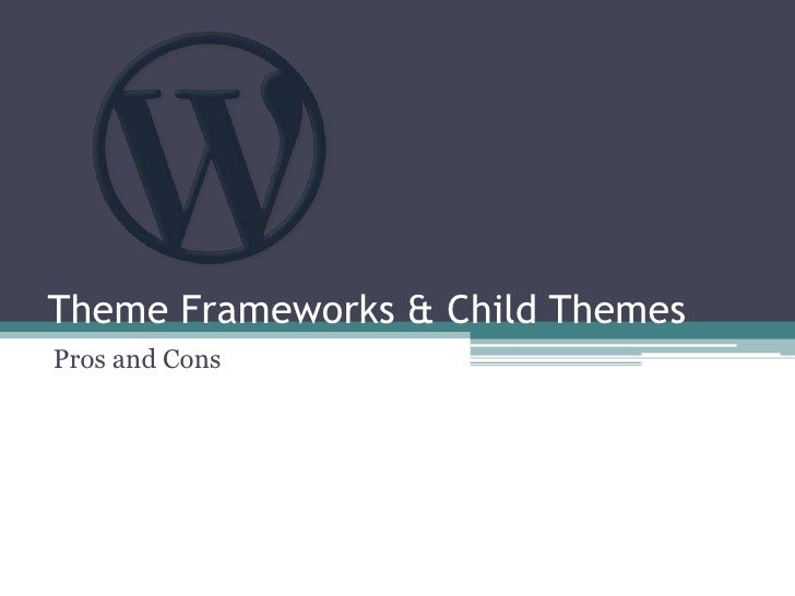 Theme Frameworks & Child Themes<br />Pros and Cons<br />