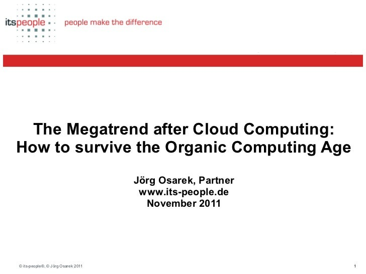 The Megatrend after Cloud Computing:                                       How to survive the Organic Computing Age  The M...