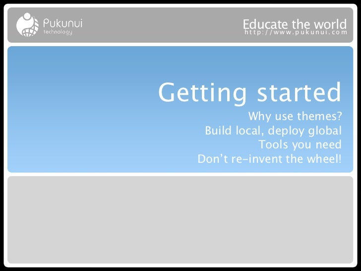 Educatew theuworld           http://ww .puk nui.comGetting started            Why use themes?    Build local, deploy globa...