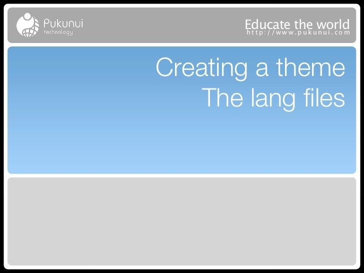 Educatew theuworld        http://ww .puk nui.comCreating a theme    The lang files
