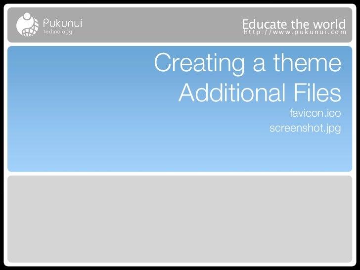 Educatew theuworld        http://ww .puk nui.comCreating a theme  Additional Files                 favicon.ico            ...