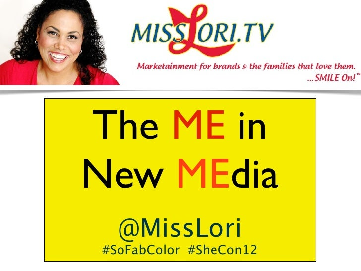 The ME inNew MEdia  @MissLori#SoFabColor #SheCon12