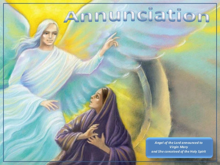 Annunciation<br />Angel of the Lord announced to<br />Virgin Mary<br />and She conceived of the Holy Spirit<br />