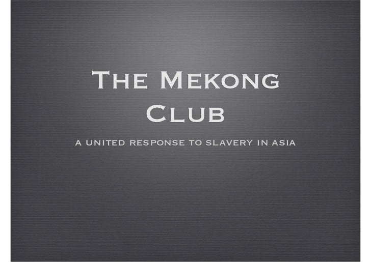 The Mekong     Cluba united response to slavery in asia