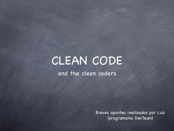 CLEAN CODEand the clean coders            Breves apuntes realizados por Luis                 (programania DevTeam)