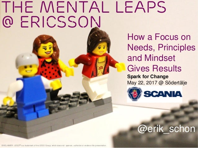 The Mental Leaps @ Ericsson @erik_schon DISCLAIMER: LEGO® is a trademark of the LEGO Group, which does not sponsor, author...