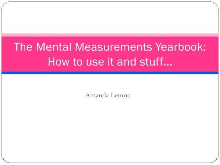 Amanda Lemon The Mental Measurements Yearbook: How to use it and stuff…