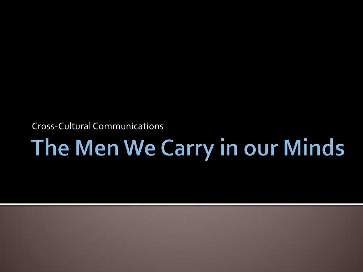 the men we carry in our minds essay the men we carry in our minds  the men we carry in our mindsthe men we carry in our minds cross cultural communications