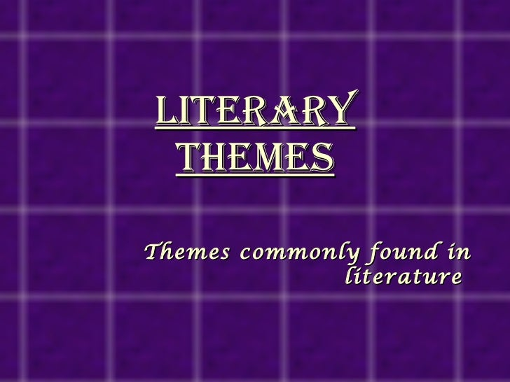 Literary Themes Themes commonly found in literature