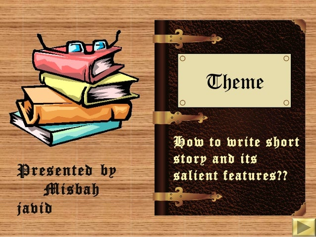 Theme  Presented by Misbah javid  How to write short story and its salient features??