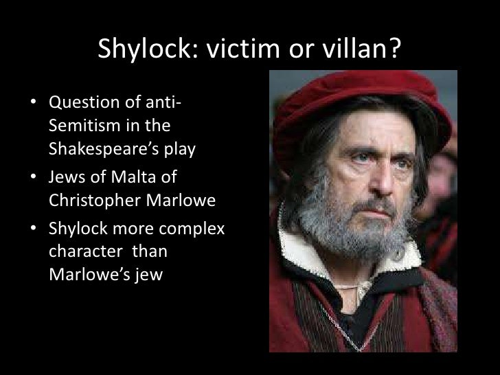 is shylock a victim or a villain essay Having said this, i feel personally that it is not productive for us to simply categorise shylock as either victim or villain through shylock, shakespeare explores the way in which the line between the oppressed and the oppressor can become blurred taken from example research essay topic the merchant of venice shylock.
