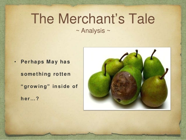 merchants tale essay Free essay: use of variety in the merchant's tale the merchant's tale tells the story of an old man searching for a wife and finding one, who is ultimately.